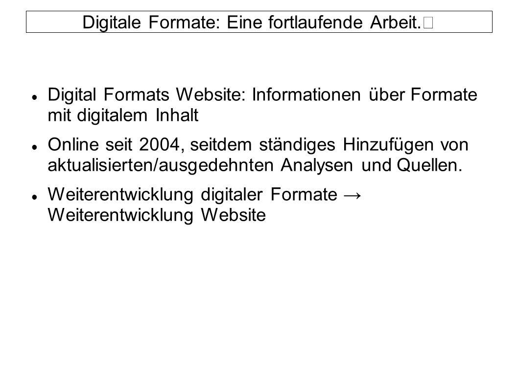 Digitale Formate: Eine fortlaufende Arbeit. Digital Formats Website: Informationen über Formate mit digitalem Inhalt Online seit 2004, seitdem ständig