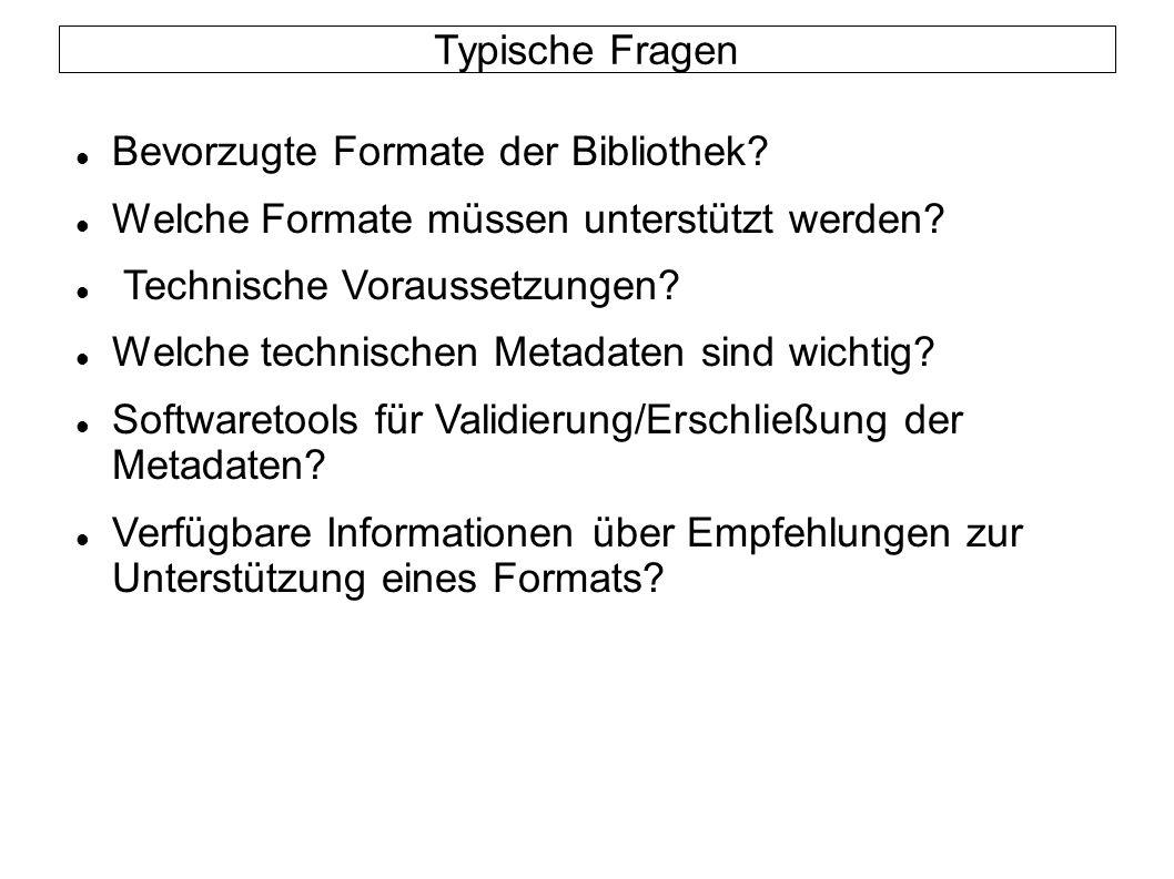 Typische Fragen Bevorzugte Formate der Bibliothek? Welche Formate müssen unterstützt werden? Technische Voraussetzungen? Welche technischen Metadaten
