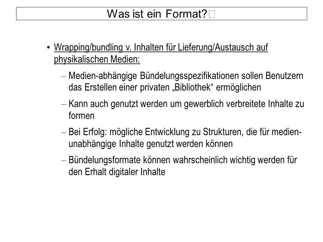 Was ist ein Format? Wrapping/bundling v. Inhalten für Lieferung/Austausch auf physikalischen Medien: – Medien-abhängige Bündelungsspezifikationen soll