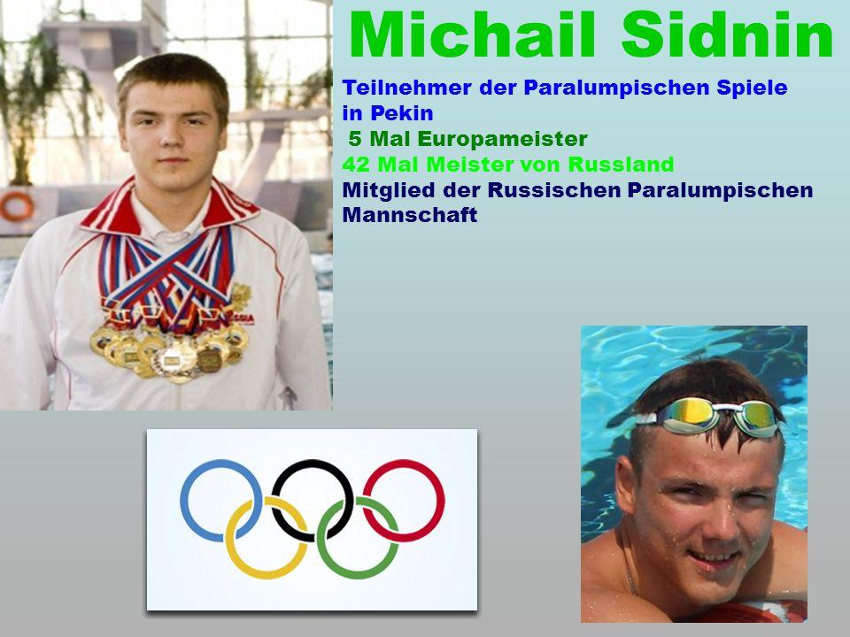 Michail Sidnin Teilnehmer der Paralumpischen Spiele in Pekin 5 Mal Europameister 42 Mal Meister von Russland Mitglied der Russischen Paralumpischen Mannschaft