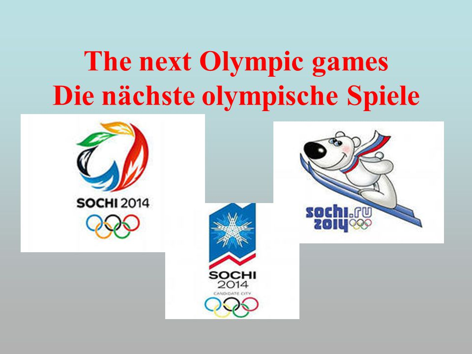 The next Olympic games Die nächste olympische Spiele