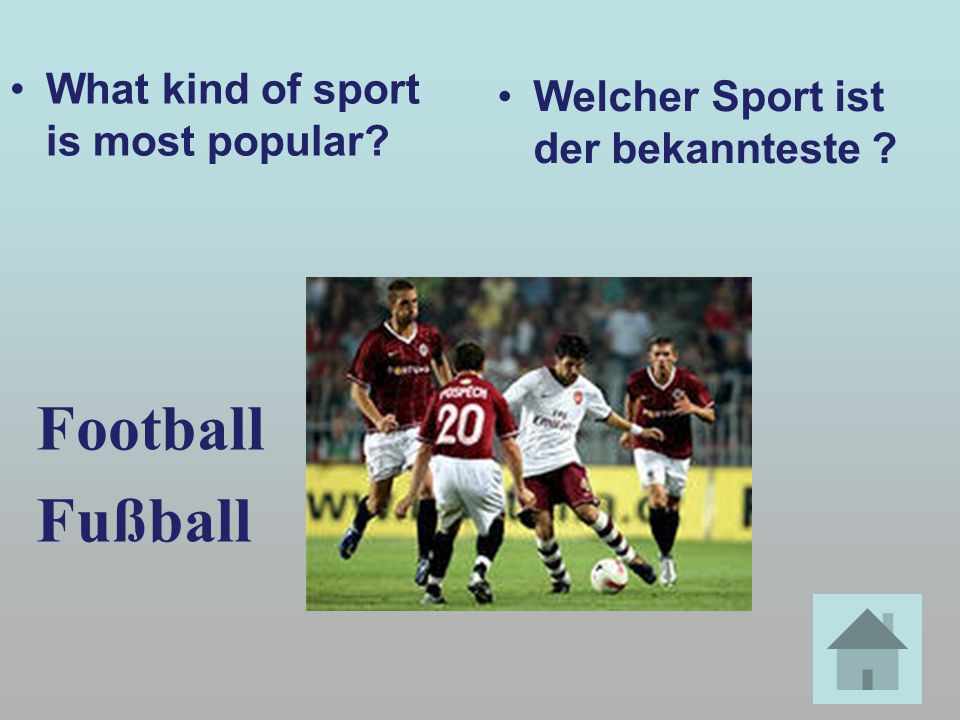 What kind of sport is most popular? Welcher Sport ist der bekannteste ? Football Fußball