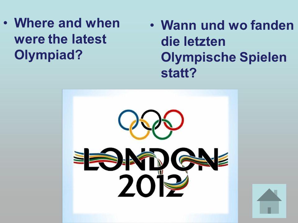 Where and when were the latest Olympiad? Wann und wo fanden die letzten Olympische Spielen statt?
