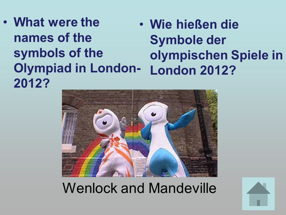 What were the names of the symbols of the Olympiad in London- 2012? Wie hießen die Symbole der olympischen Spiele in London 2012? Wenlock and Mandevil