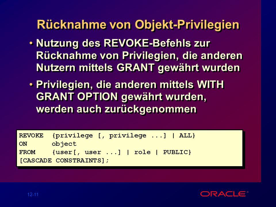 12-11 Rücknahme von Objekt-Privilegien Nutzung des REVOKE-Befehls zur Rücknahme von Privilegien, die anderen Nutzern mittels GRANT gewährt wurden Priv