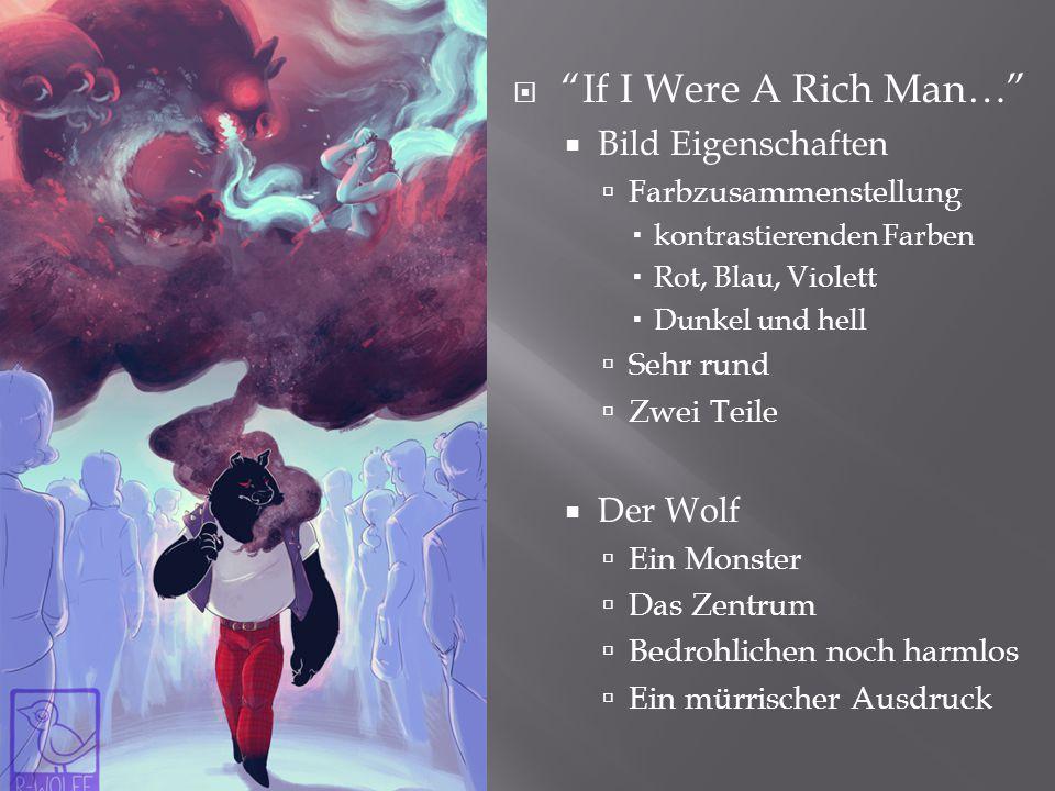  If I Were A Rich Man…  Bild Eigenschaften  Farbzusammenstellung  kontrastierenden Farben  Rot, Blau, Violett  Dunkel und hell  Sehr rund  Zwei Teile  Der Wolf  Ein Monster  Das Zentrum  Bedrohlichen noch harmlos  Ein mürrischer Ausdruck