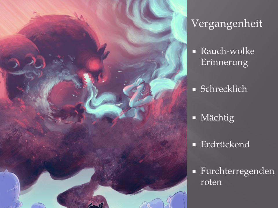  Vergangenheit  Rauch-wolke Erinnerung  Schrecklich  Mächtig  Erdrückend  Furchterregenden roten