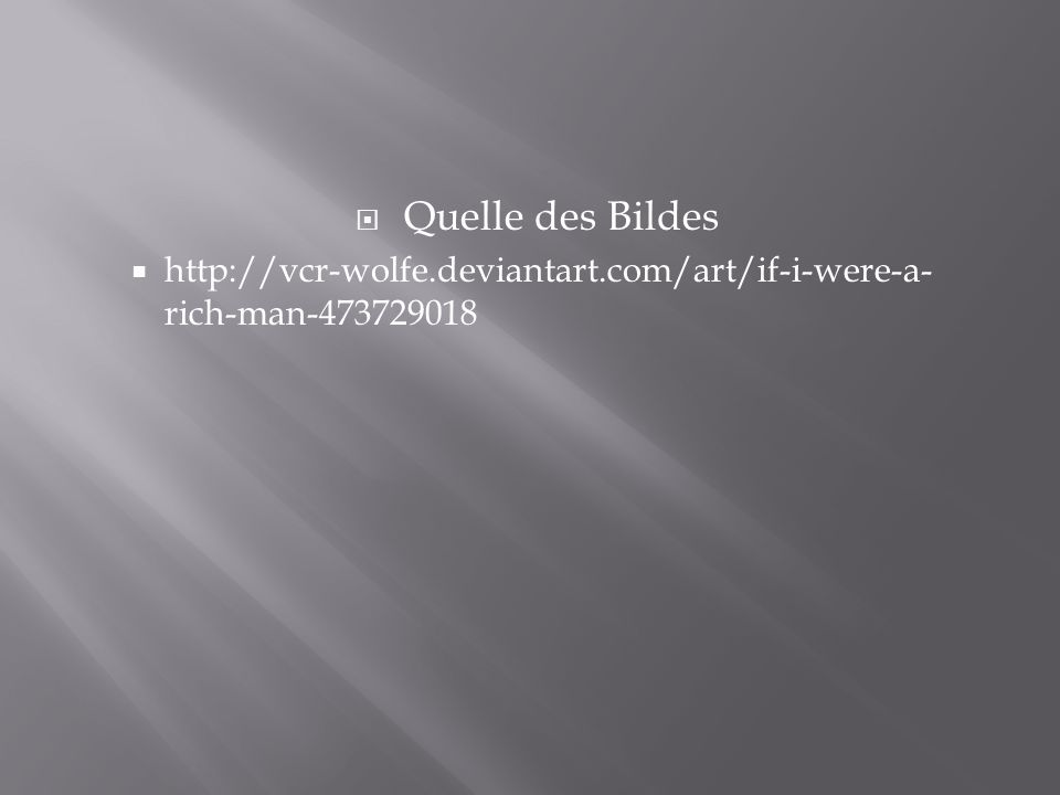  Quelle des Bildes  http://vcr-wolfe.deviantart.com/art/if-i-were-a- rich-man-473729018
