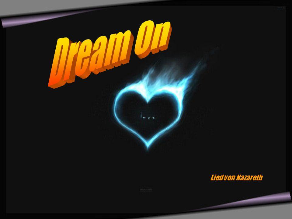 Träume weiter, es ist so leicht für Dich, obwohl ich daran zerbreche, träume nur weiter.