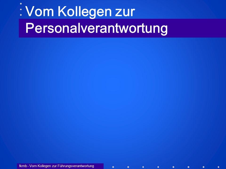 !kmb - Vom Kollegen zur Führungsverantwortung Vom Kollegen zur Personalverantwortung