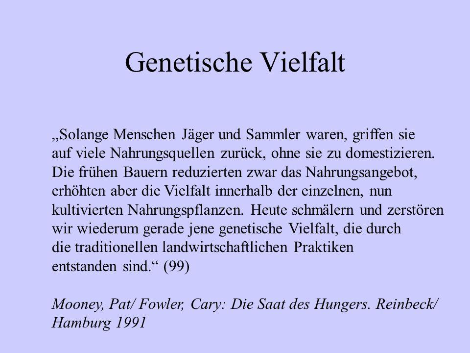 """Genetische Vielfalt """"Solange Menschen Jäger und Sammler waren, griffen sie auf viele Nahrungsquellen zurück, ohne sie zu domestizieren. Die frühen Bau"""