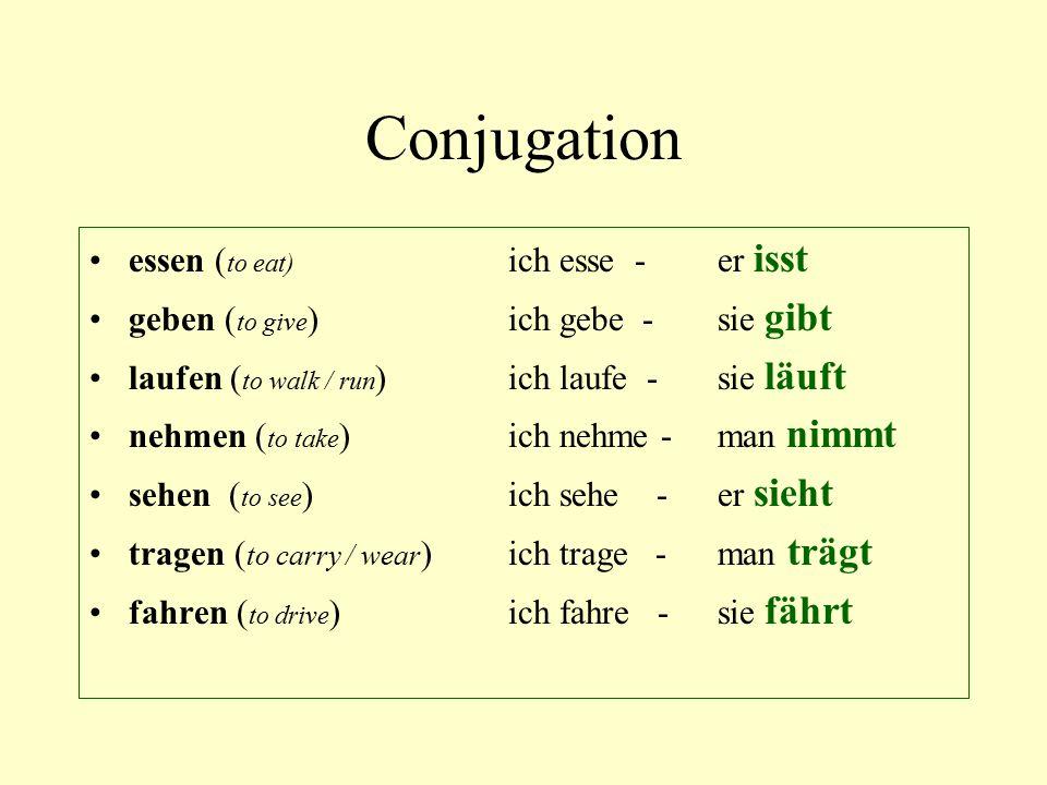 Conjugation essen ( to eat) ich esse - er isst geben ( to give ) ich gebe - sie gibt laufen ( to walk / run ) ich laufe - sie läuft nehmen ( to take )