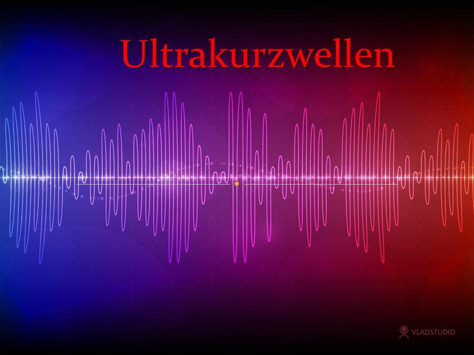 Elektromagnetische Wellen 30 MHz bis 300 MHz entsprechen 1 – 10 Meter VHF (very high frequency – sehr hohe Frequenz) Ultrakurzwellen(UKW)