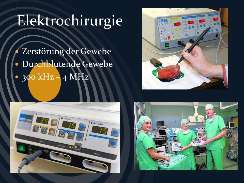 Zerstörung der Gewebe Durchblutende Gewebe 300 kHz – 4 MHz Elektrochirurgie
