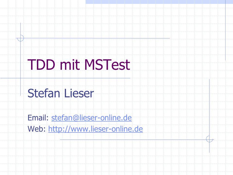 TDD mit MSTest Stefan Lieser Email: stefan@lieser-online.destefan@lieser-online.de Web: http://www.lieser-online.dehttp://www.lieser-online.de