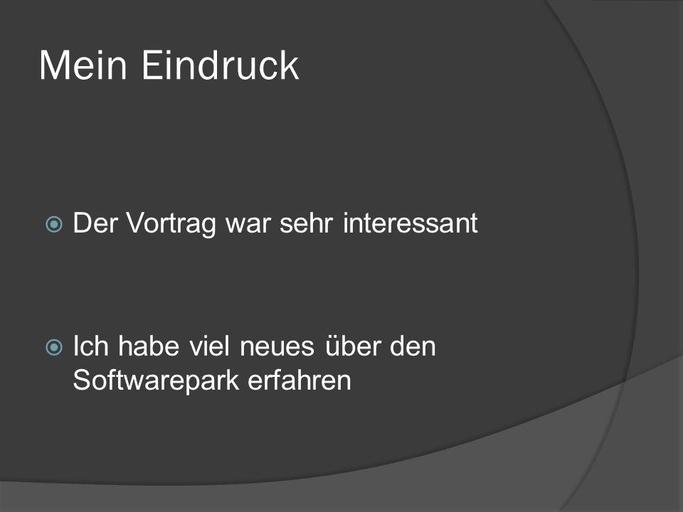 Mein Eindruck  Der Vortrag war sehr interessant  Ich habe viel neues über den Softwarepark erfahren