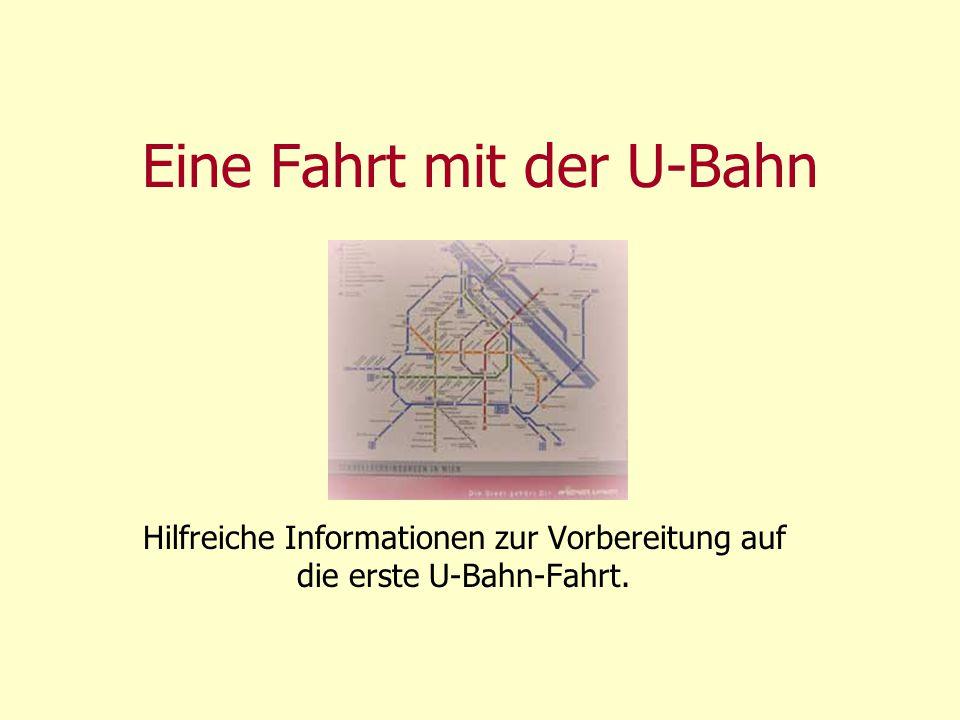 Eine Fahrt mit der U-Bahn Hilfreiche Informationen zur Vorbereitung auf die erste U-Bahn-Fahrt.