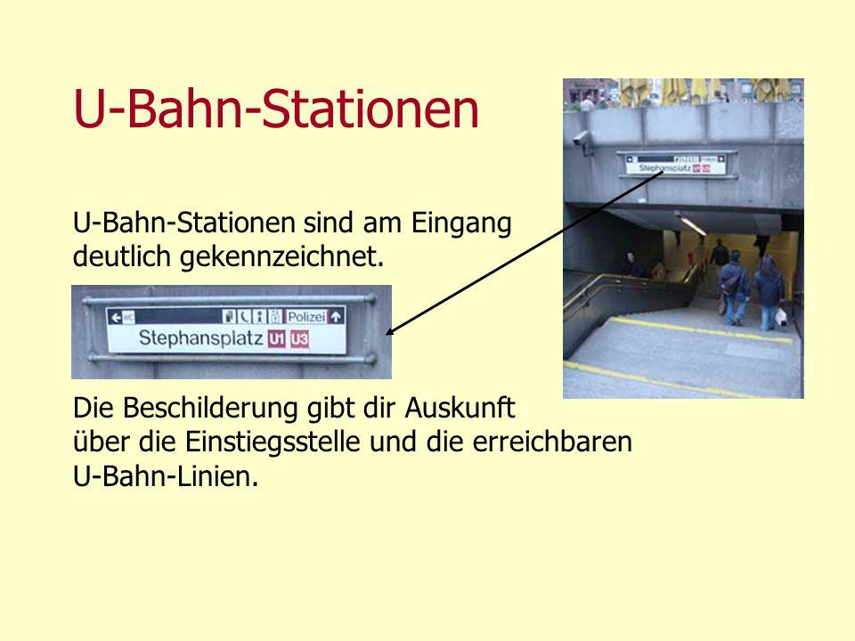U-Bahn-Stationen U-Bahn-Stationen sind am Eingang deutlich gekennzeichnet. Die Beschilderung gibt dir Auskunft über die Einstiegsstelle und die erreic