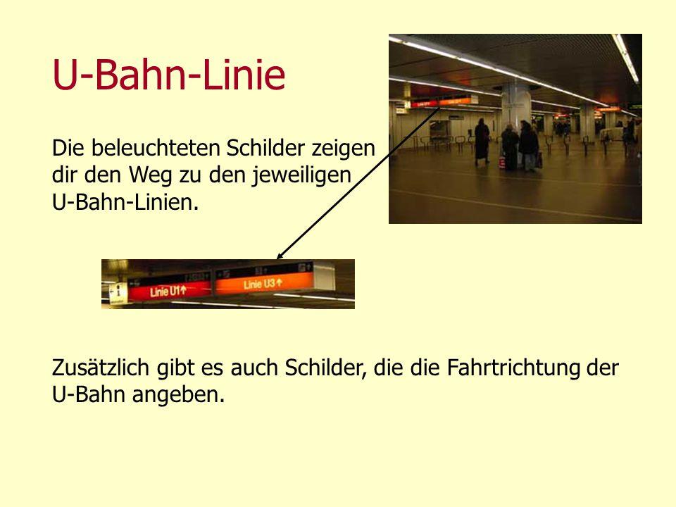 U-Bahn-Linie Die beleuchteten Schilder zeigen dir den Weg zu den jeweiligen U-Bahn-Linien. Zusätzlich gibt es auch Schilder, die die Fahrtrichtung der