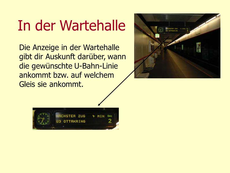 In der Wartehalle Die Anzeige in der Wartehalle gibt dir Auskunft darüber, wann die gewünschte U-Bahn-Linie ankommt bzw. auf welchem Gleis sie ankommt