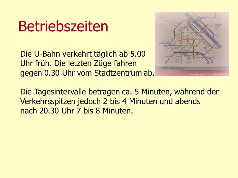 Betriebszeiten Die U-Bahn verkehrt täglich ab 5.00 Uhr früh. Die letzten Züge fahren gegen 0.30 Uhr vom Stadtzentrum ab. Die Tagesintervalle betragen