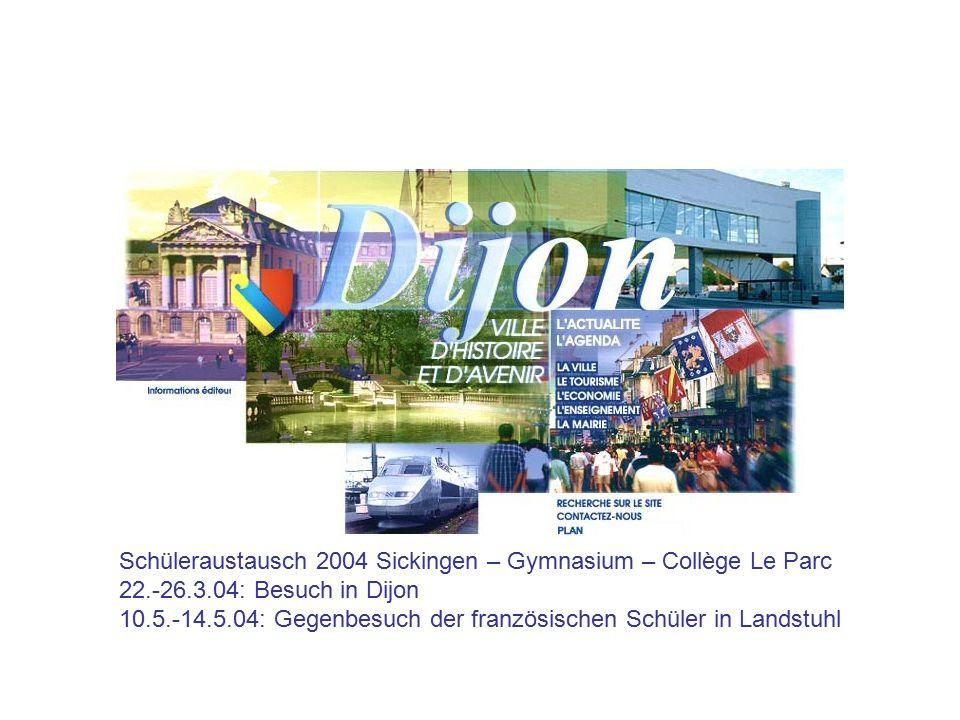 Schüleraustausch 2004 Sickingen – Gymnasium – Collège Le Parc 22.-26.3.04: Besuch in Dijon 10.5.-14.5.04: Gegenbesuch der französischen Schüler in Lan