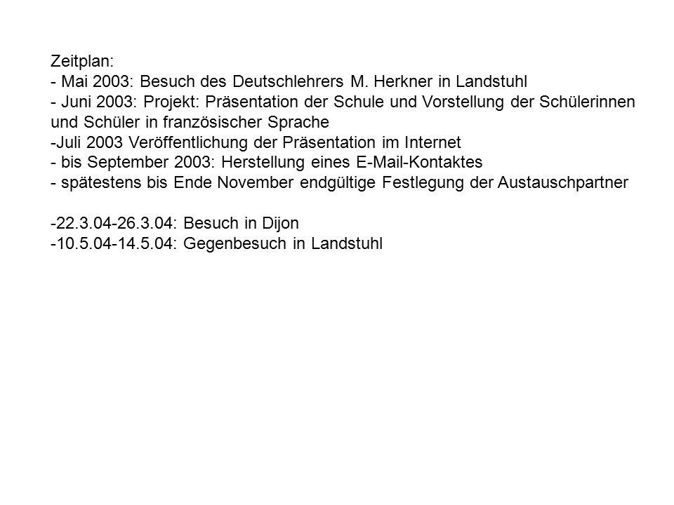 Zeitplan: - Mai 2003: Besuch des Deutschlehrers M. Herkner in Landstuhl - Juni 2003: Projekt: Präsentation der Schule und Vorstellung der Schülerinnen