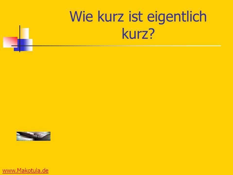 www.Makotula.de Wie kurz ist eigentlich kurz?
