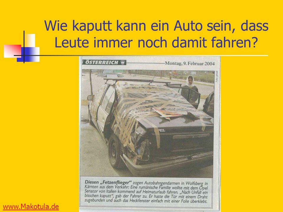 www.Makotula.de Wie kaputt kann ein Auto sein, dass Leute immer noch damit fahren?