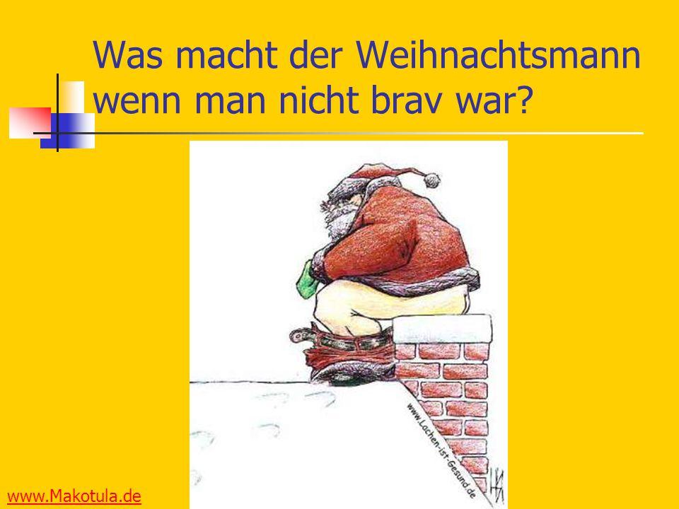 www.Makotula.de Was macht der Weihnachtsmann wenn man nicht brav war?