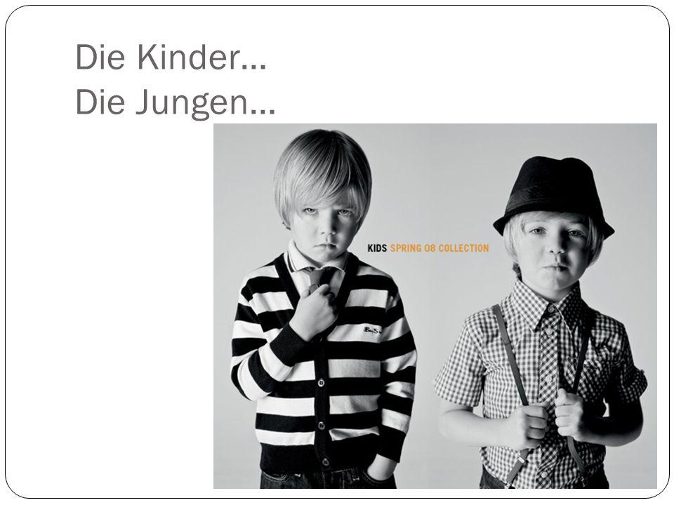Die Kinder… Die Jungen…