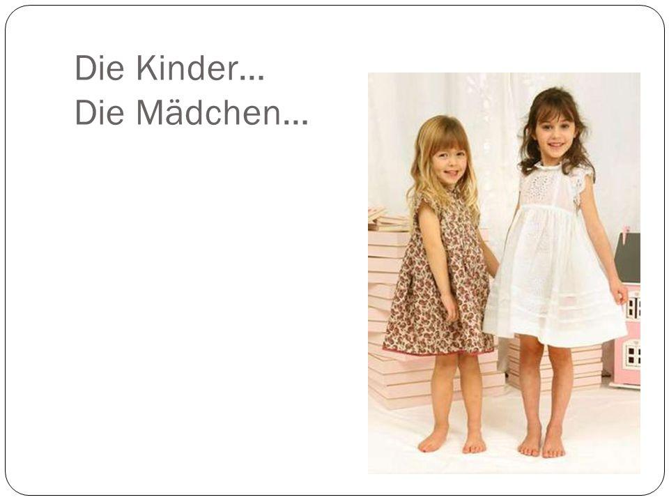 Die Kinder… Die Mädchen…