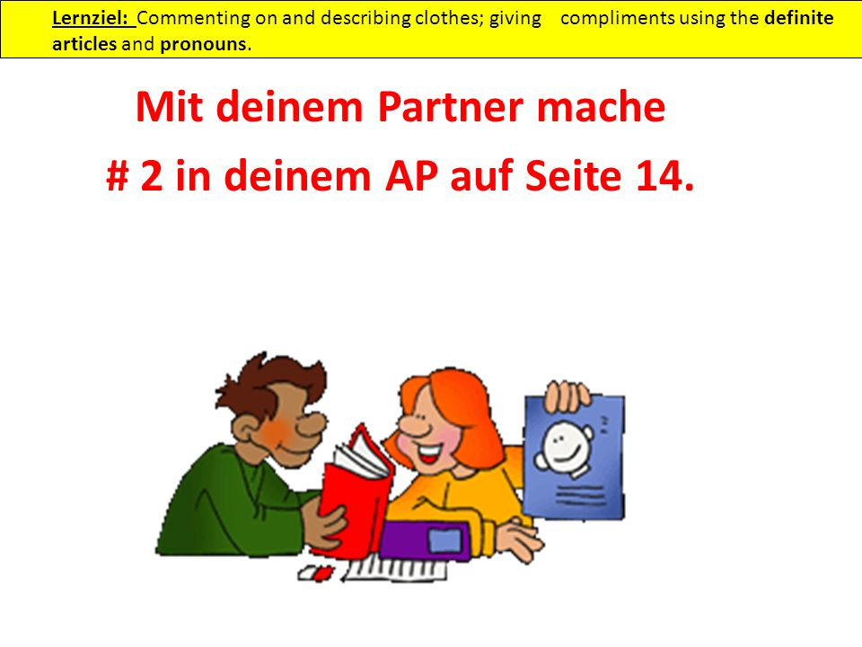 Mit deinem Partner mache # 2 in deinem AP auf Seite 14.
