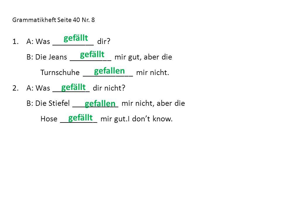 Grammatikheft Seite 40 Nr. 8 1.A: Was __________ dir.