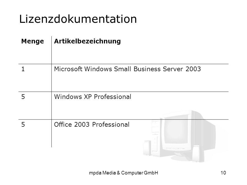 mpda Media & Computer GmbH10 Lizenzdokumentation MengeArtikelbezeichnung 1Microsoft Windows Small Business Server 2003 5Windows XP Professional 5Offic