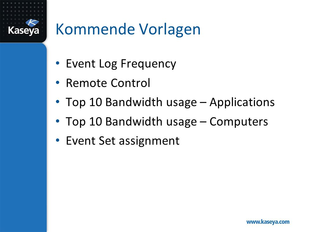 Kommende Vorlagen Event Log Frequency Remote Control Top 10 Bandwidth usage – Applications Top 10 Bandwidth usage – Computers Event Set assignment