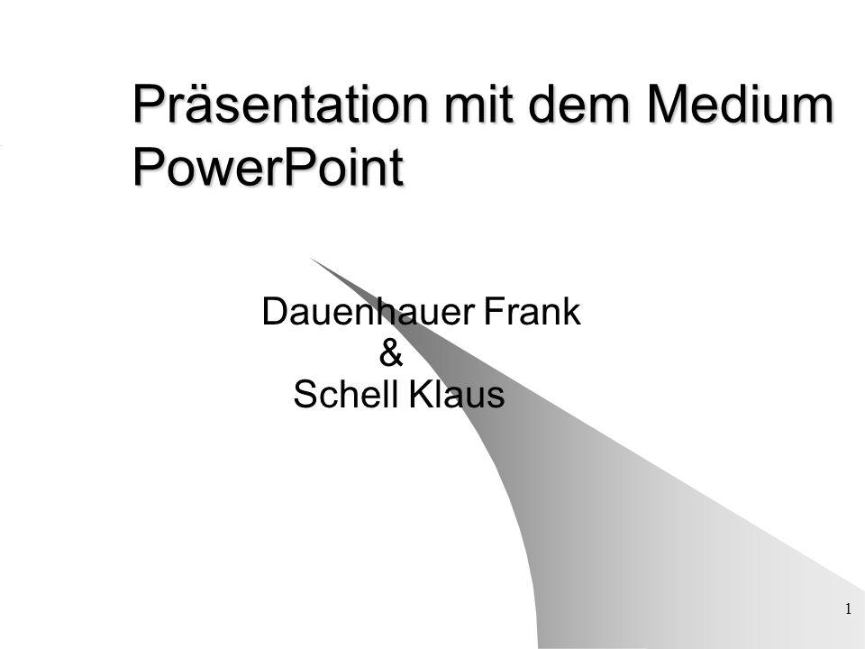 1 Präsentation mit dem Medium PowerPoint Dauenhauer Frank & Schell Klaus