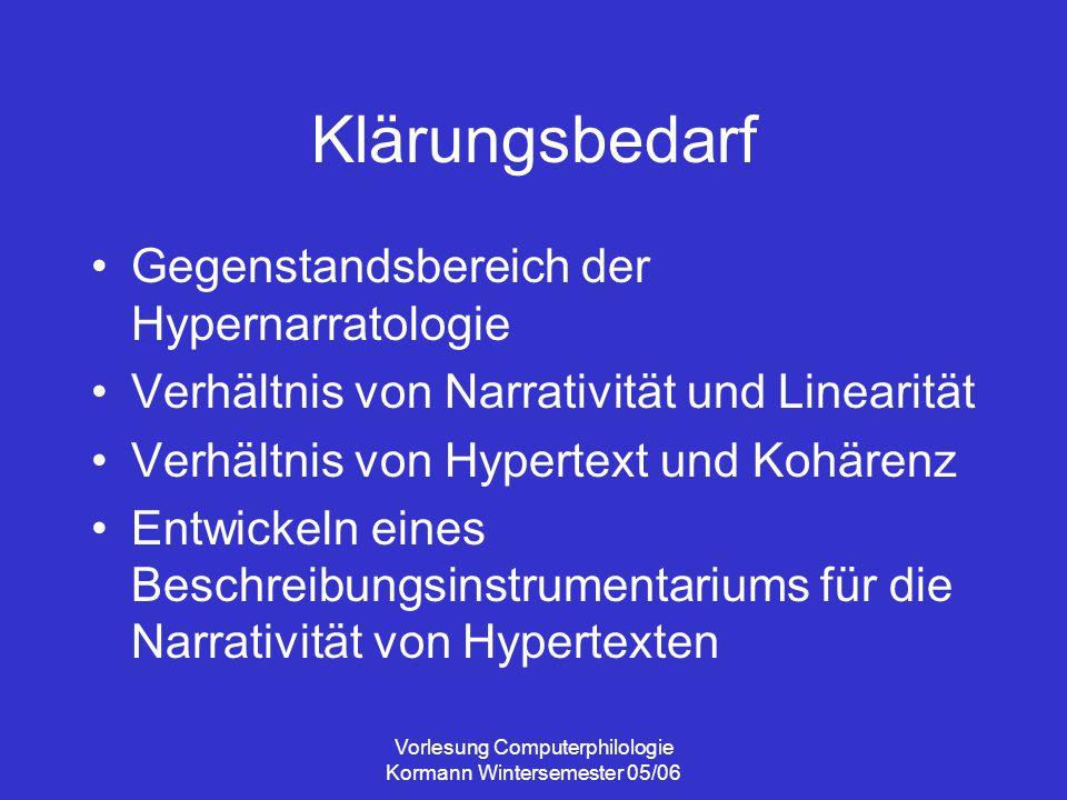 Vorlesung Computerphilologie Kormann Wintersemester 05/06 Klärungsbedarf Gegenstandsbereich der Hypernarratologie Verhältnis von Narrativität und Line