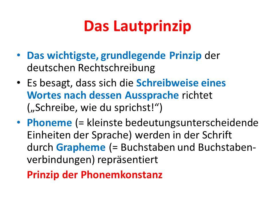 Das Lautprinzip Das wichtigste, grundlegende Prinzip der deutschen Rechtschreibung Es besagt, dass sich die Schreibweise eines Wortes nach dessen Auss
