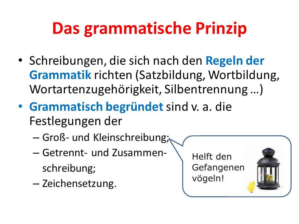 Das grammatische Prinzip Schreibungen, die sich nach den Regeln der Grammatik richten (Satzbildung, Wortbildung, Wortartenzugehörigkeit, Silbentrennun