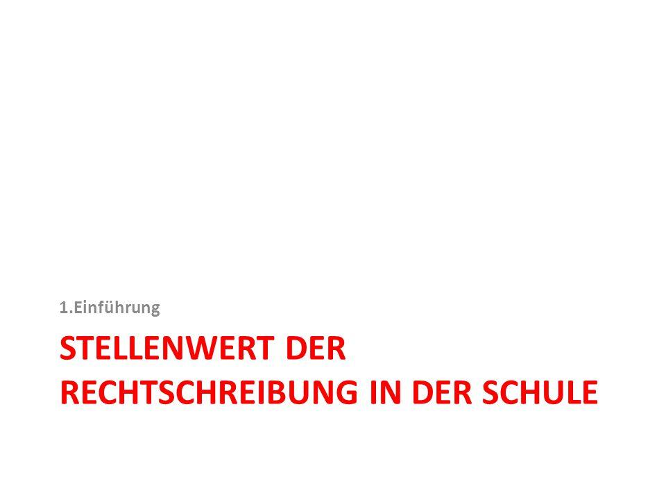 STELLENWERT DER RECHTSCHREIBUNG IN DER SCHULE 1.Einführung