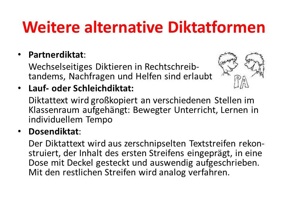 Weitere alternative Diktatformen Partnerdiktat: Wechselseitiges Diktieren in Rechtschreib- tandems, Nachfragen und Helfen sind erlaubt Lauf- oder Schl
