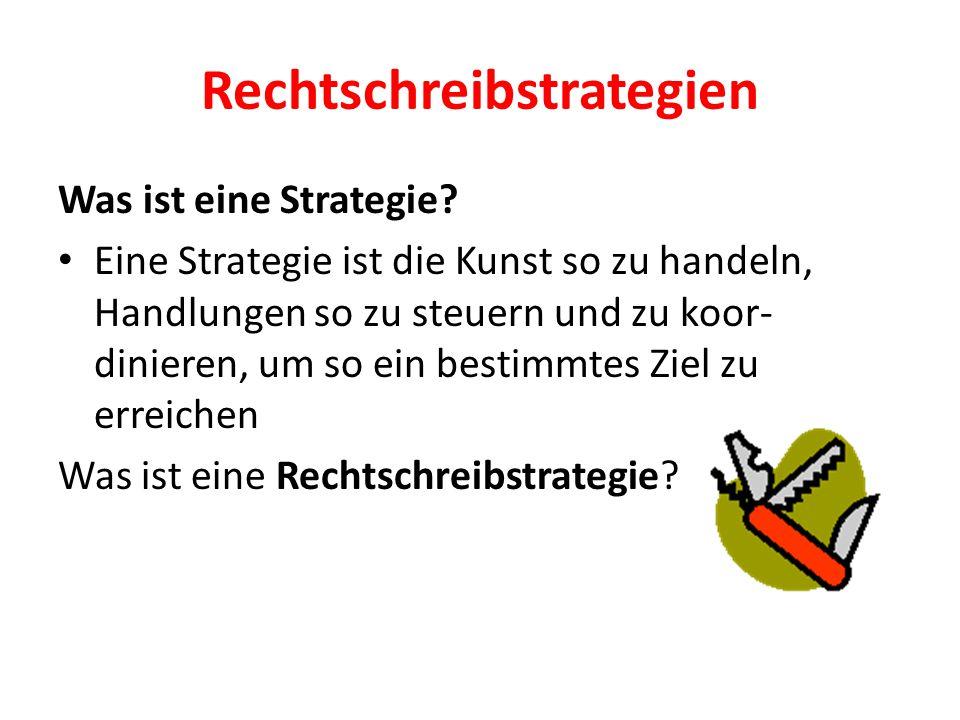 Rechtschreibstrategien Was ist eine Strategie? Eine Strategie ist die Kunst so zu handeln, Handlungen so zu steuern und zu koor- dinieren, um so ein b