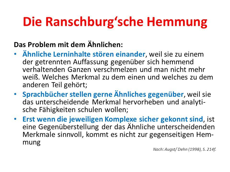 Die Ranschburg'sche Hemmung Das Problem mit dem Ähnlichen: Ähnliche Lerninhalte stören einander, weil sie zu einem der getrennten Auffassung gegenüber
