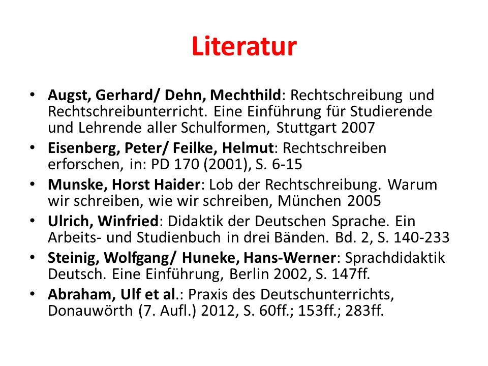 Literatur Augst, Gerhard/ Dehn, Mechthild: Rechtschreibung und Rechtschreibunterricht. Eine Einführung für Studierende und Lehrende aller Schulformen,