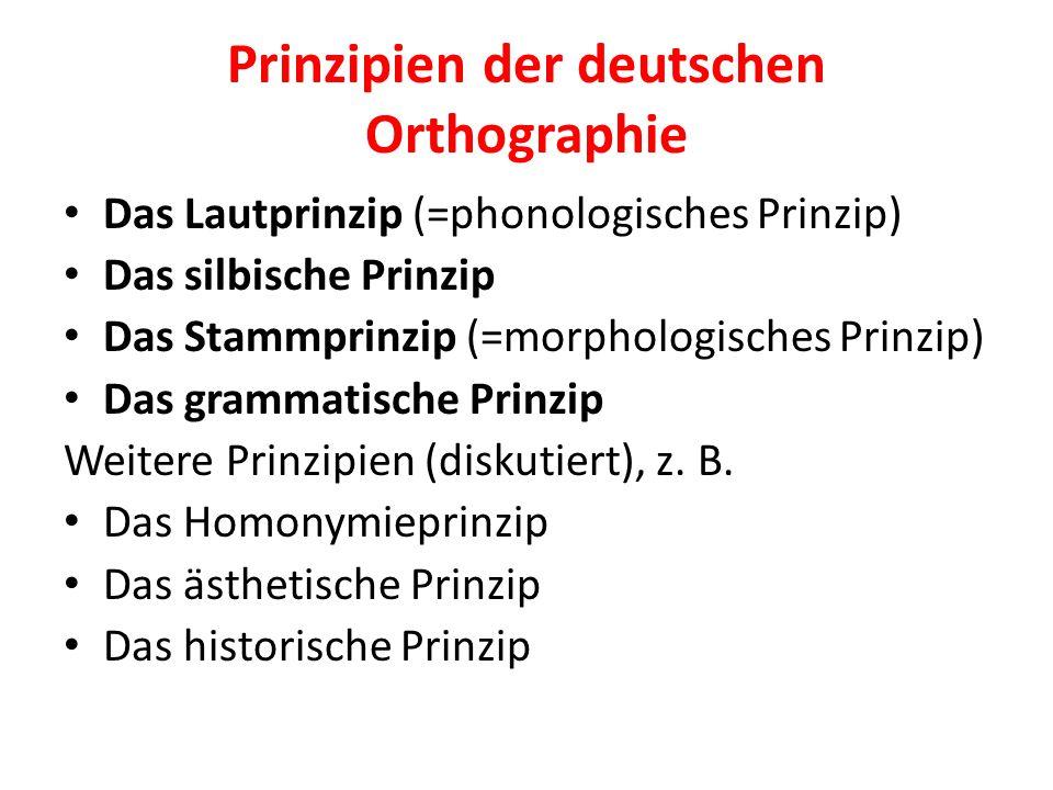 Prinzipien der deutschen Orthographie Das Lautprinzip (=phonologisches Prinzip) Das silbische Prinzip Das Stammprinzip (=morphologisches Prinzip) Das