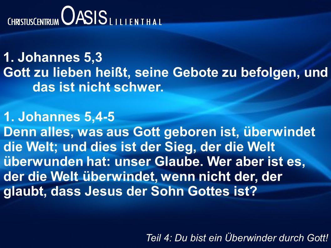 1. Johannes 5,3 Gott zu lieben heißt, seine Gebote zu befolgen, und das ist nicht schwer. 1. Johannes 5,4-5 Denn alles, was aus Gott geboren ist, über
