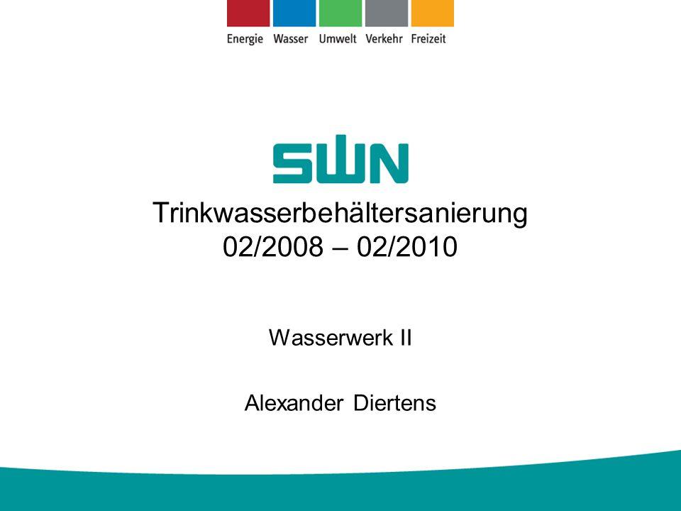 Trinkwasserbehältersanierung 02/2008 – 02/2010 Wasserwerk II Alexander Diertens