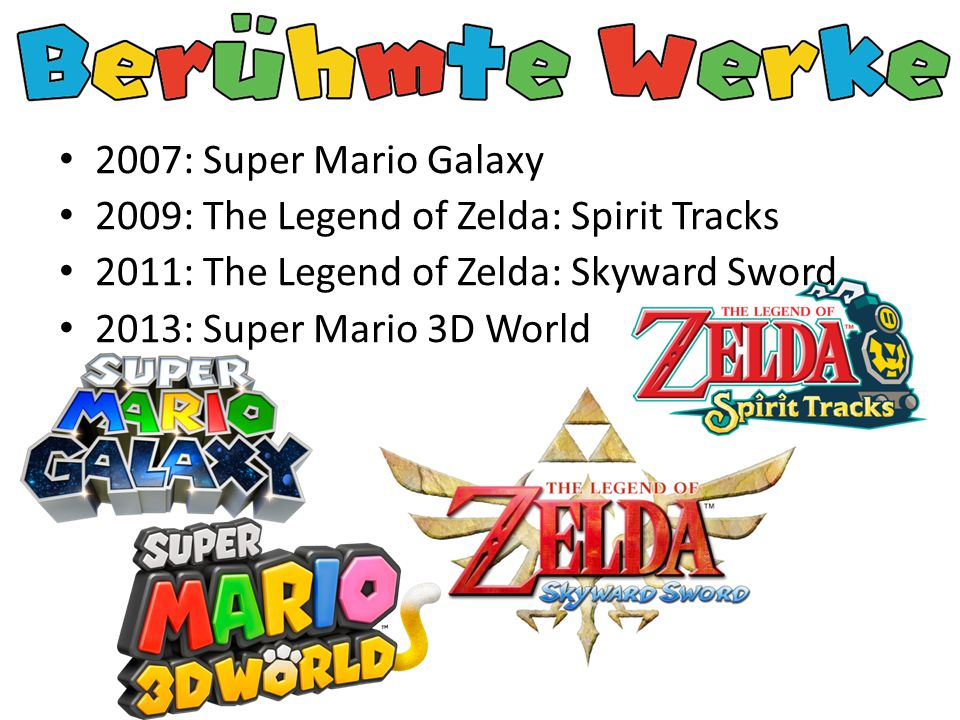 2007: Super Mario Galaxy 2009: The Legend of Zelda: Spirit Tracks 2011: The Legend of Zelda: Skyward Sword 2013: Super Mario 3D World