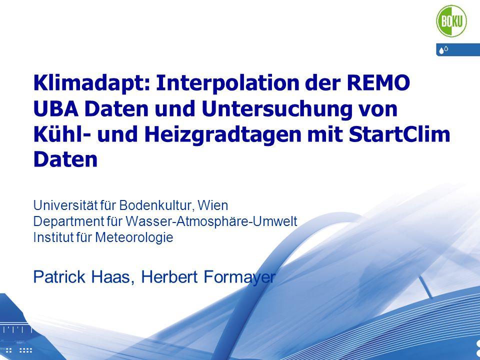 Klimadapt: Interpolation der REMO UBA Daten und Untersuchung von Kühl- und Heizgradtagen mit StartClim Daten Universität für Bodenkultur, Wien Departm